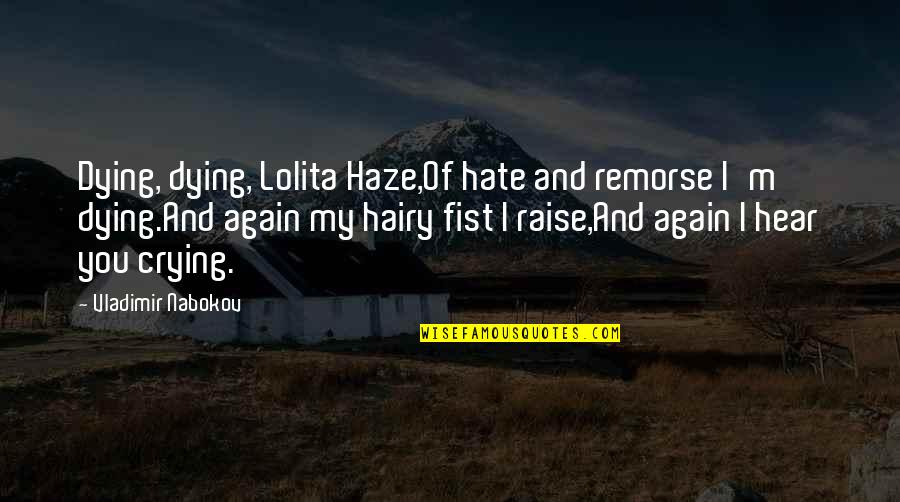 Fist Quotes By Vladimir Nabokov: Dying, dying, Lolita Haze,Of hate and remorse I'm
