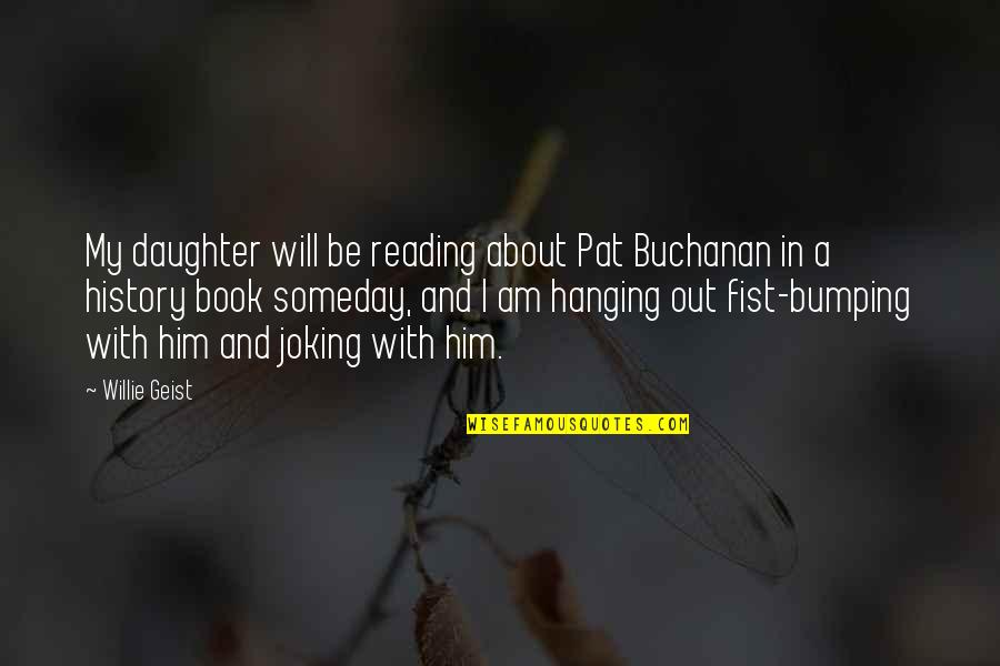 Fist Quotes By Willie Geist: My daughter will be reading about Pat Buchanan