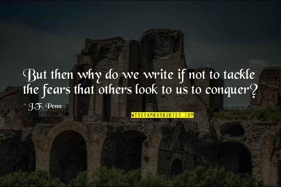 Fit And Fabulous Quotes By J.F. Penn: But then why do we write if not