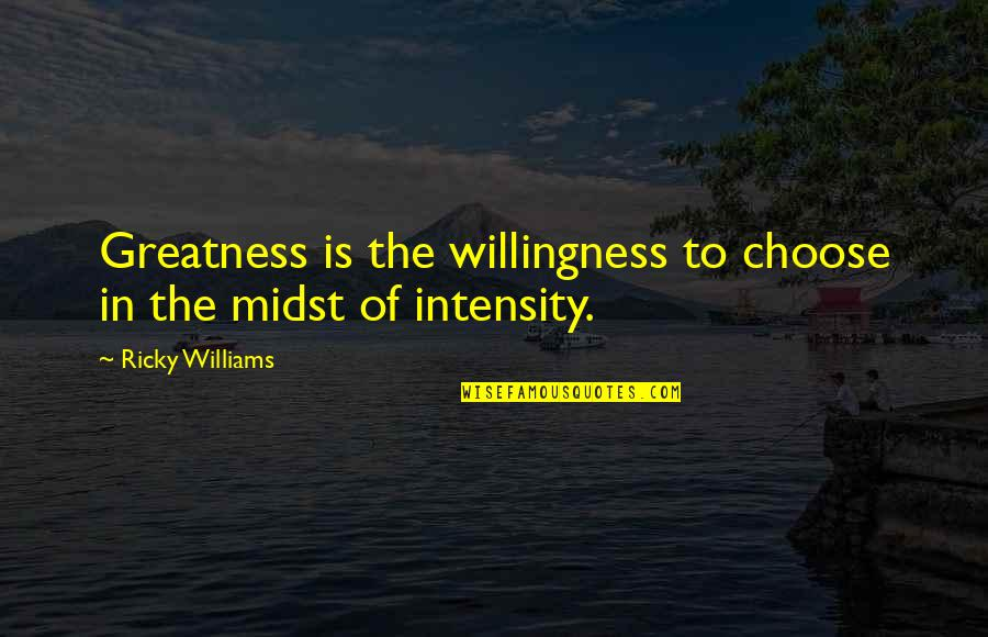 Fit And Fabulous Quotes By Ricky Williams: Greatness is the willingness to choose in the