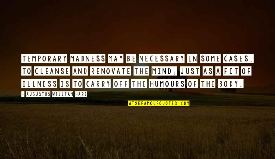 Fit Body Quotes By Augustus William Hare: Temporary madness may be necessary in some cases,