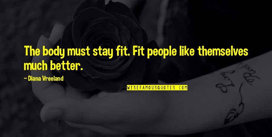 Fit Body Quotes By Diana Vreeland: The body must stay fit. Fit people like