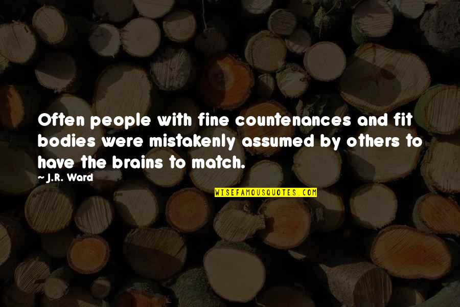 Fit Body Quotes By J.R. Ward: Often people with fine countenances and fit bodies