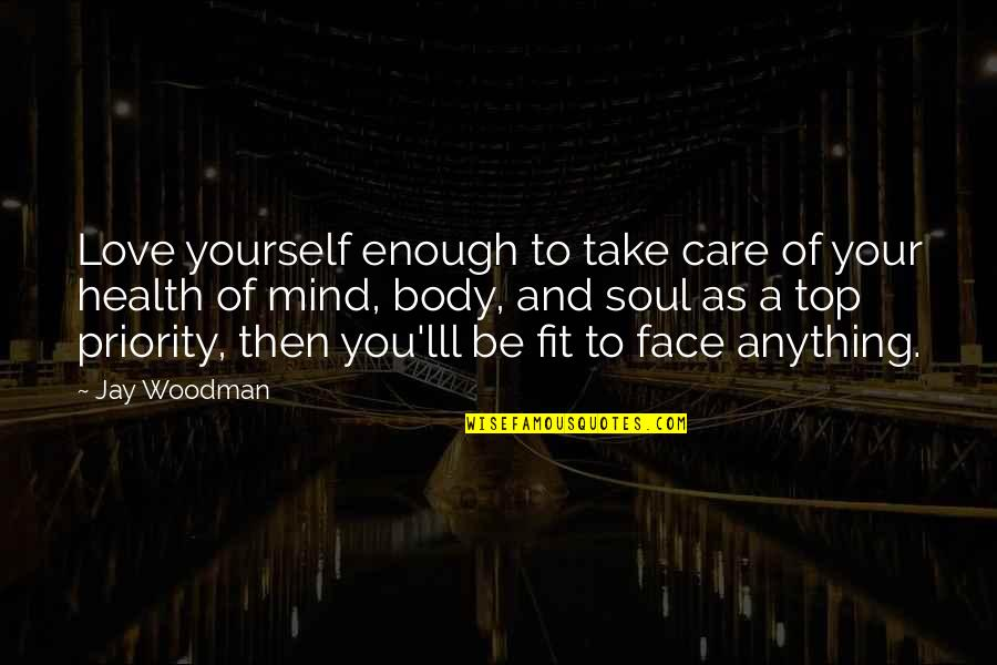 Fit Body Quotes By Jay Woodman: Love yourself enough to take care of your