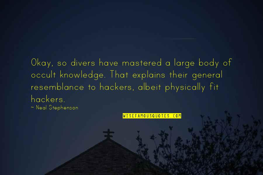 Fit Body Quotes By Neal Stephenson: Okay, so divers have mastered a large body