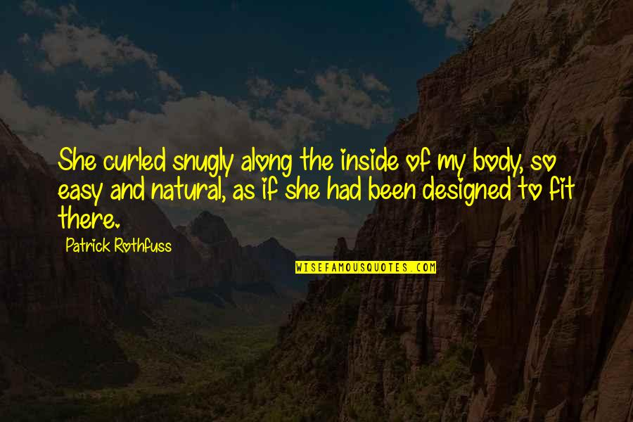 Fit Body Quotes By Patrick Rothfuss: She curled snugly along the inside of my