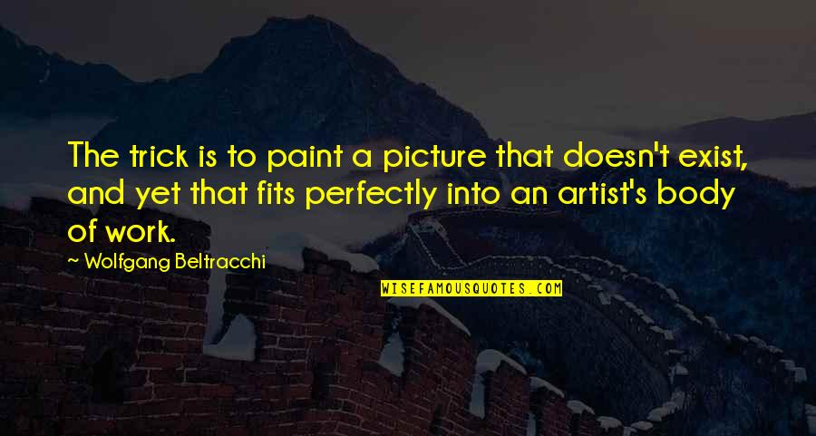 Fit Body Quotes By Wolfgang Beltracchi: The trick is to paint a picture that