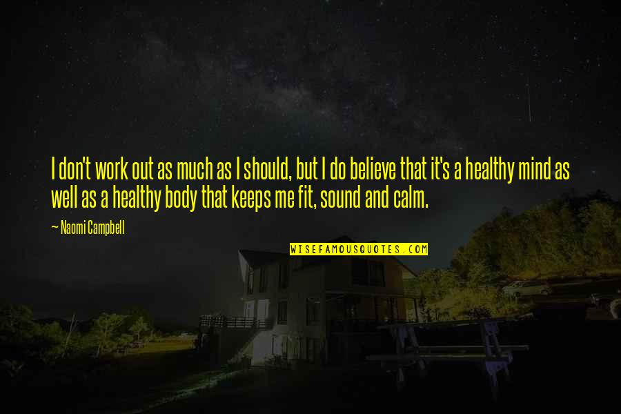 Fit Healthy Body Quotes By Naomi Campbell: I don't work out as much as I