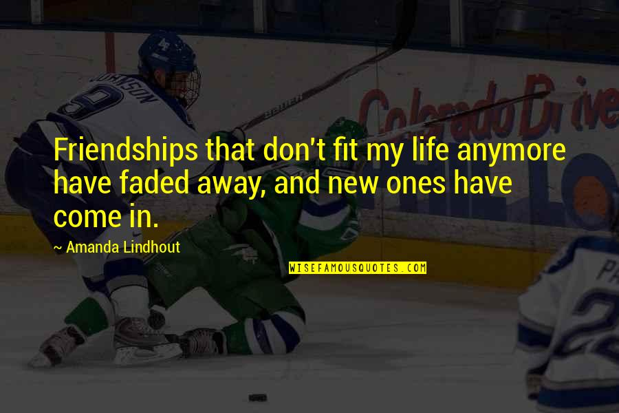 Fit Life Quotes By Amanda Lindhout: Friendships that don't fit my life anymore have