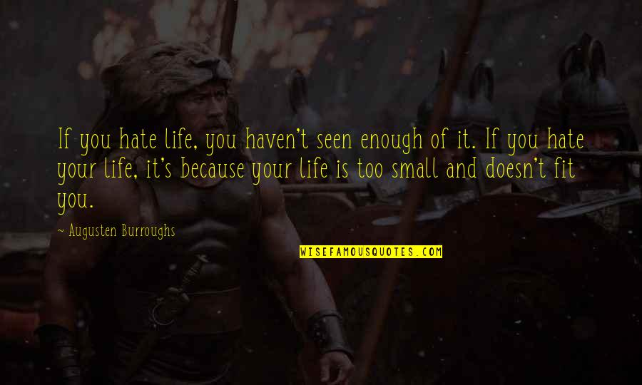 Fit Life Quotes By Augusten Burroughs: If you hate life, you haven't seen enough