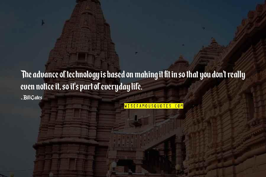 Fit Life Quotes By Bill Gates: The advance of technology is based on making
