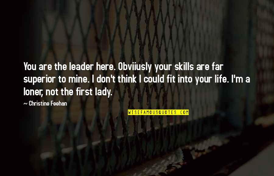 Fit Life Quotes By Christine Feehan: You are the leader here. Obviiusly your skills
