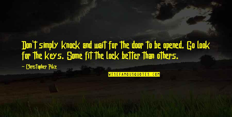 Fit Life Quotes By Christopher Pike: Don't simply knock and wait for the door