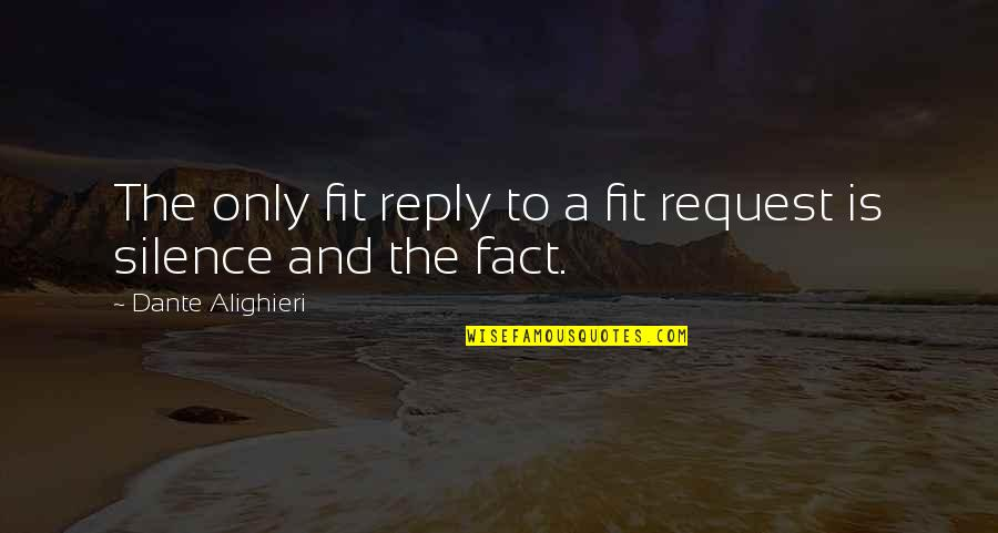 Fit Life Quotes By Dante Alighieri: The only fit reply to a fit request