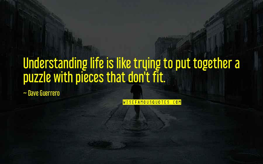 Fit Life Quotes By Dave Guerrero: Understanding life is like trying to put together