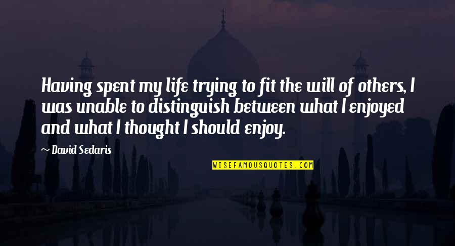 Fit Life Quotes By David Sedaris: Having spent my life trying to fit the