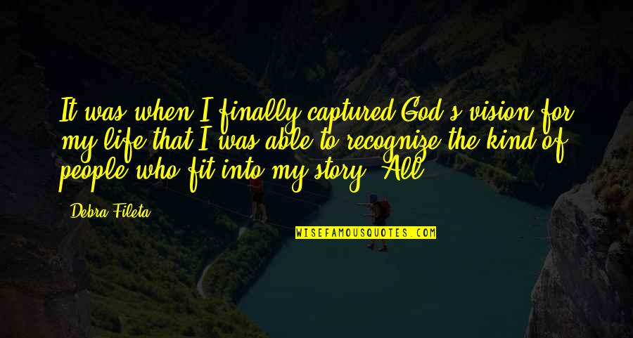 Fit Life Quotes By Debra Fileta: It was when I finally captured God's vision