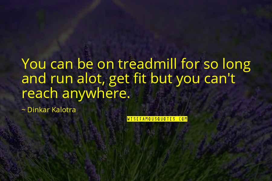 Fit Life Quotes By Dinkar Kalotra: You can be on treadmill for so long