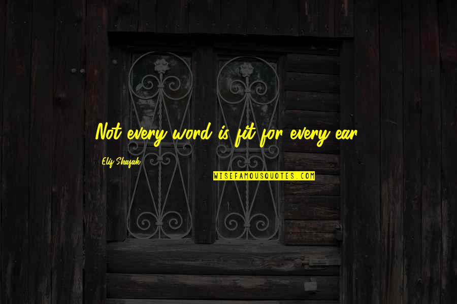 Fit Life Quotes By Elif Shafak: Not every word is fit for every ear.