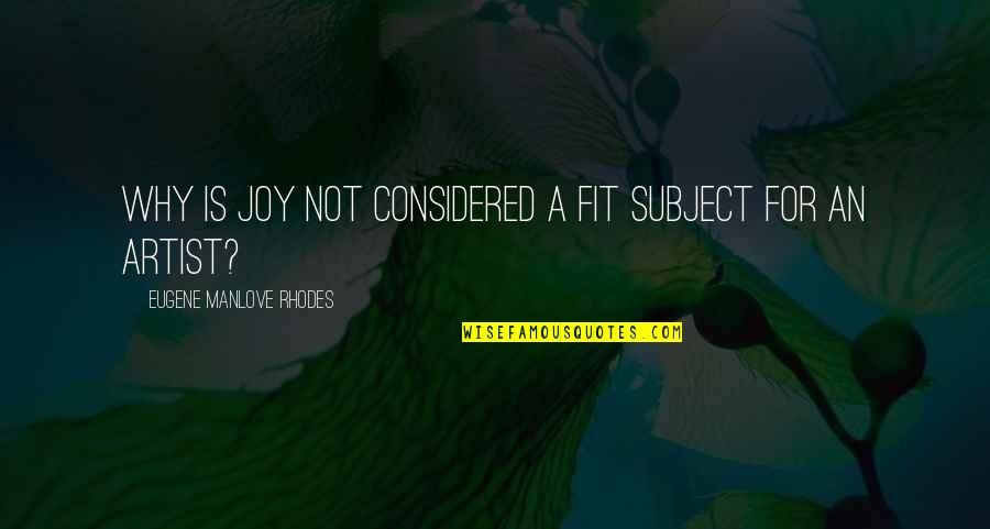 Fit Life Quotes By Eugene Manlove Rhodes: Why is joy not considered a fit subject