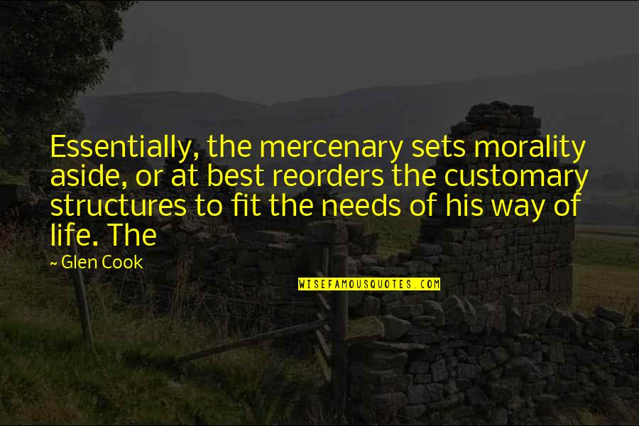 Fit Life Quotes By Glen Cook: Essentially, the mercenary sets morality aside, or at