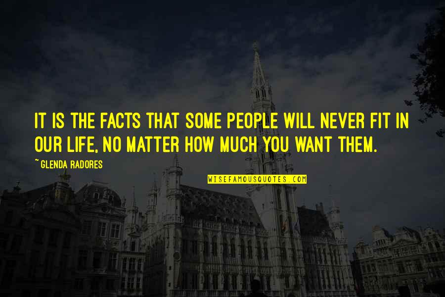 Fit Life Quotes By Glenda Radores: It is the facts that some people will