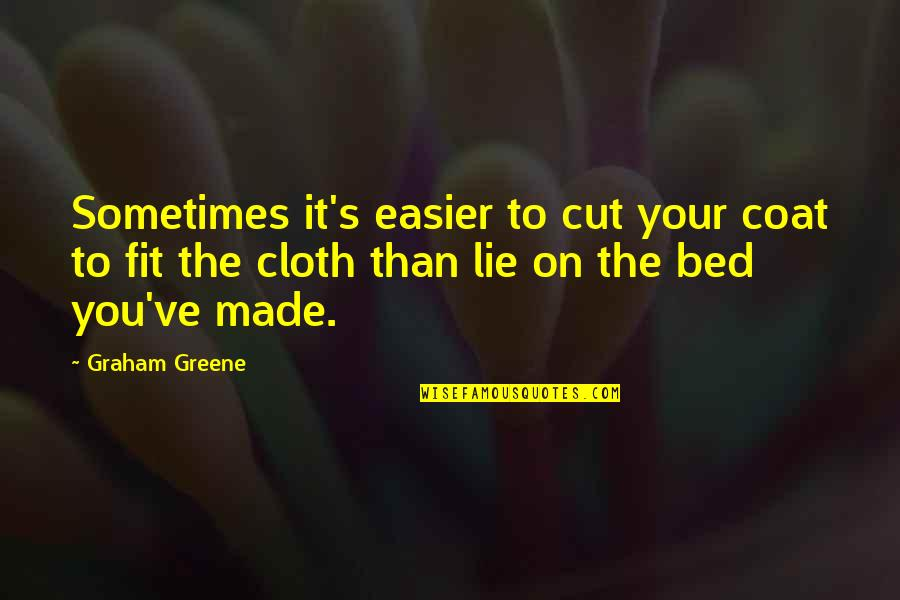 Fit Life Quotes By Graham Greene: Sometimes it's easier to cut your coat to