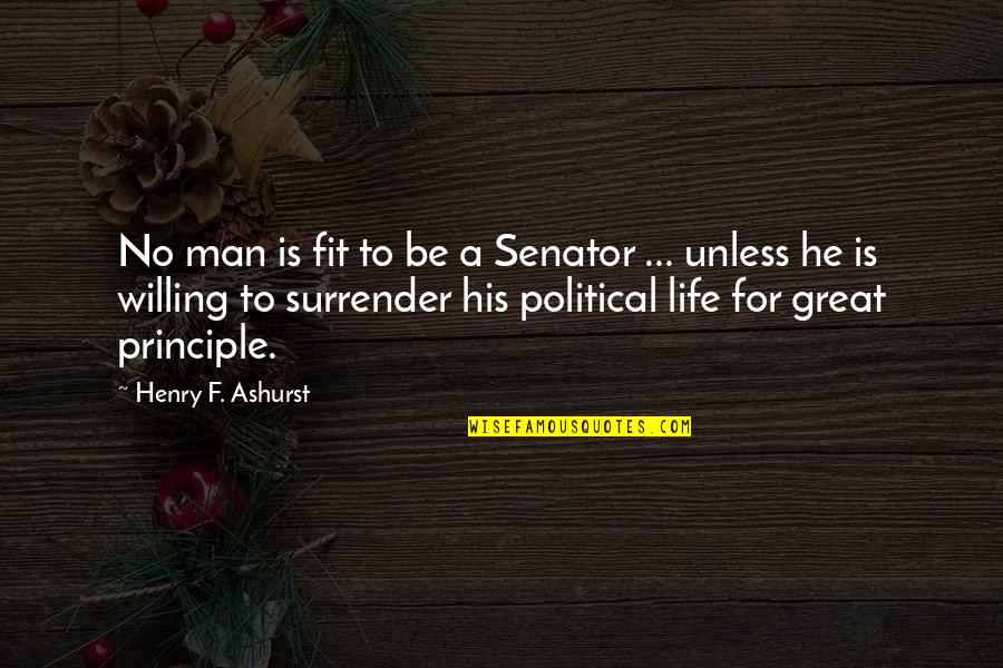 Fit Life Quotes By Henry F. Ashurst: No man is fit to be a Senator