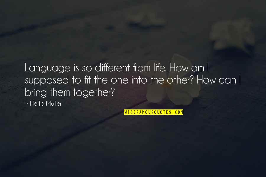 Fit Life Quotes By Herta Muller: Language is so different from life. How am