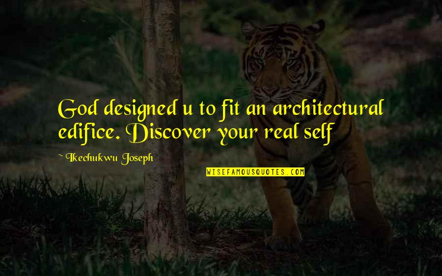 Fit Life Quotes By Ikechukwu Joseph: God designed u to fit an architectural edifice.