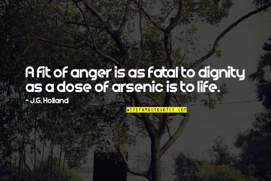 Fit Life Quotes By J.G. Holland: A fit of anger is as fatal to