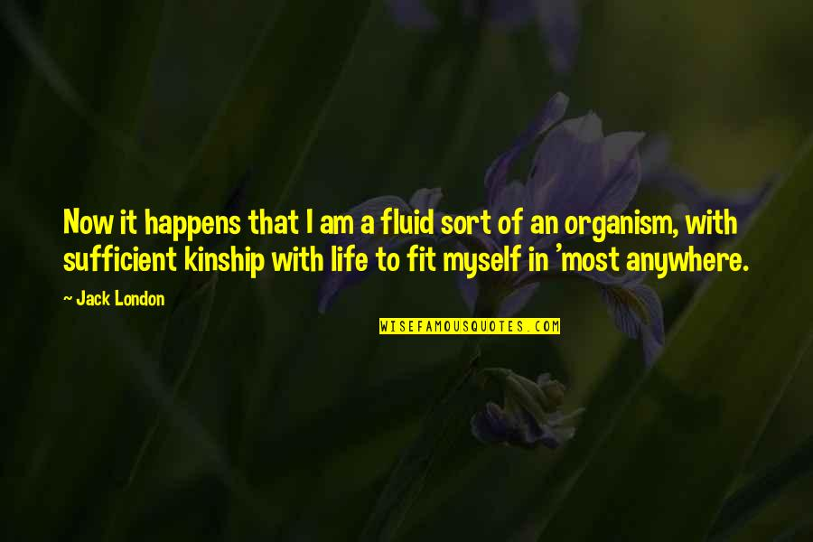 Fit Life Quotes By Jack London: Now it happens that I am a fluid