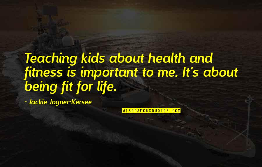 Fit Life Quotes By Jackie Joyner-Kersee: Teaching kids about health and fitness is important