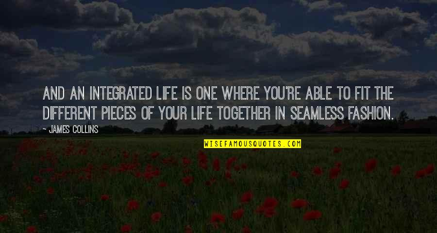 Fit Life Quotes By James Collins: And an integrated life is one where you're