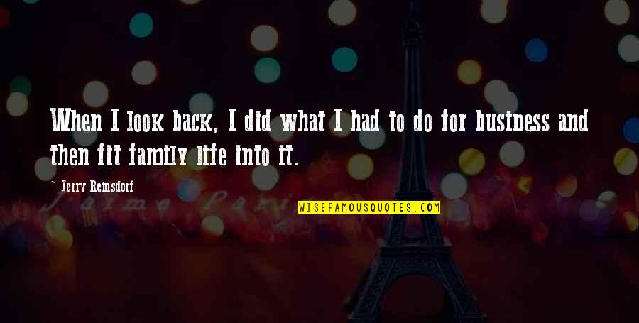 Fit Life Quotes By Jerry Reinsdorf: When I look back, I did what I
