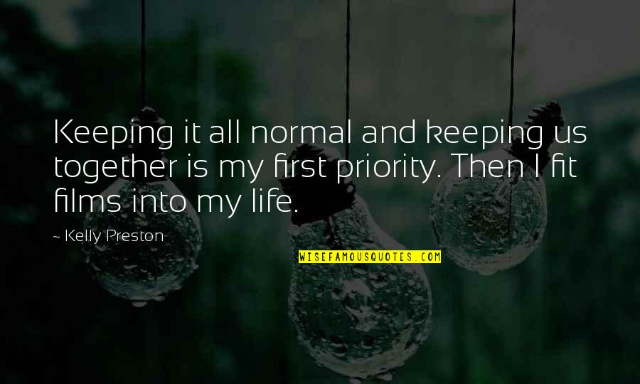 Fit Life Quotes By Kelly Preston: Keeping it all normal and keeping us together