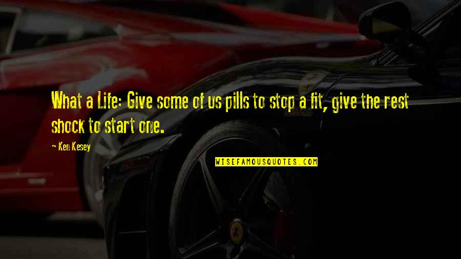 Fit Life Quotes By Ken Kesey: What a Life: Give some of us pills