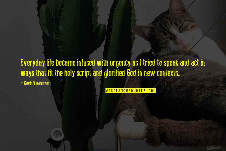 Fit Life Quotes By Kevin Vanhoozer: Everyday life became infused with urgency as I