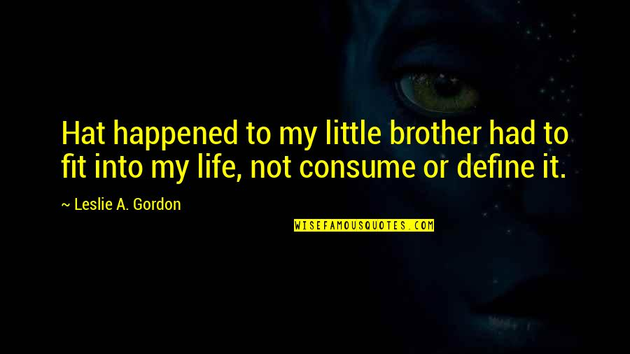 Fit Life Quotes By Leslie A. Gordon: Hat happened to my little brother had to