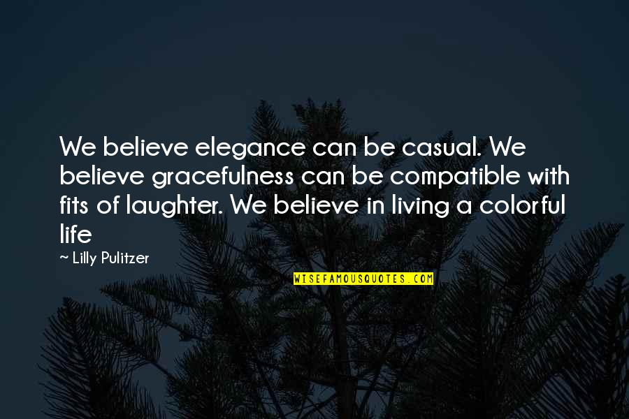Fit Life Quotes By Lilly Pulitzer: We believe elegance can be casual. We believe