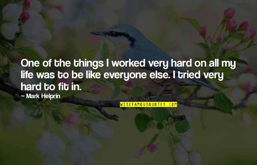 Fit Life Quotes By Mark Helprin: One of the things I worked very hard