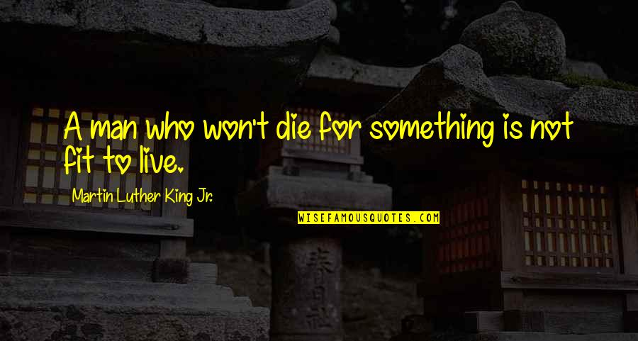 Fit Life Quotes By Martin Luther King Jr.: A man who won't die for something is