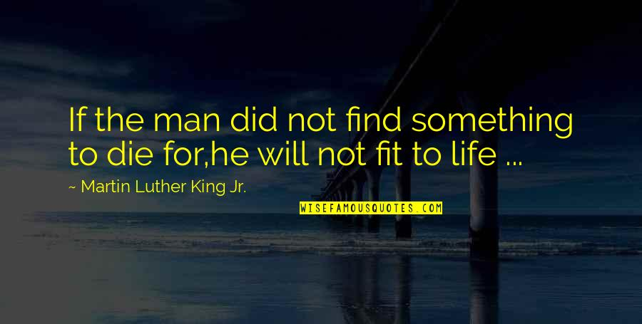 Fit Life Quotes By Martin Luther King Jr.: If the man did not find something to