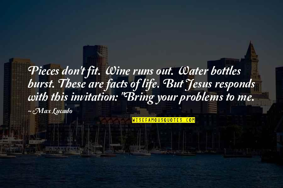 Fit Life Quotes By Max Lucado: Pieces don't fit. Wine runs out. Water bottles
