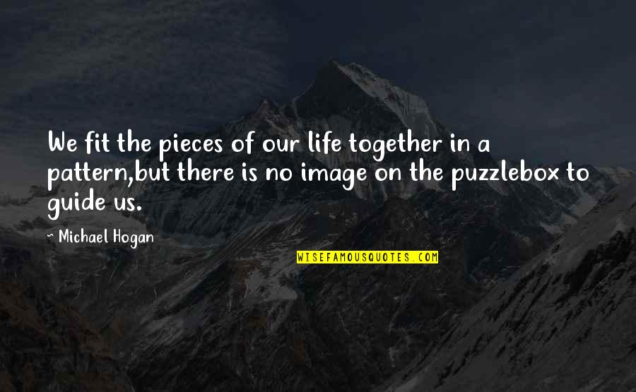 Fit Life Quotes By Michael Hogan: We fit the pieces of our life together
