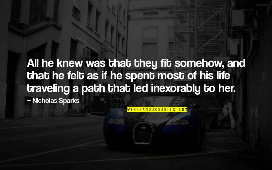 Fit Life Quotes By Nicholas Sparks: All he knew was that they fit somehow,