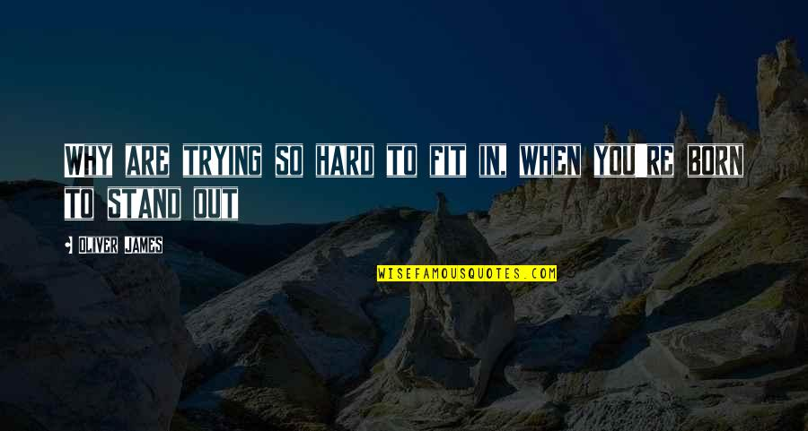 Fit Life Quotes By Oliver James: Why are trying so hard to fit in,