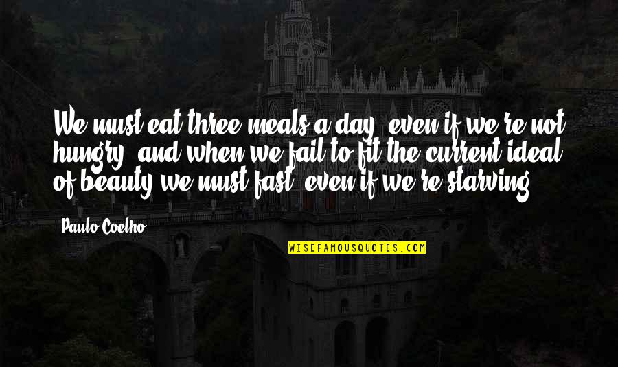 Fit Life Quotes By Paulo Coelho: We must eat three meals a day, even