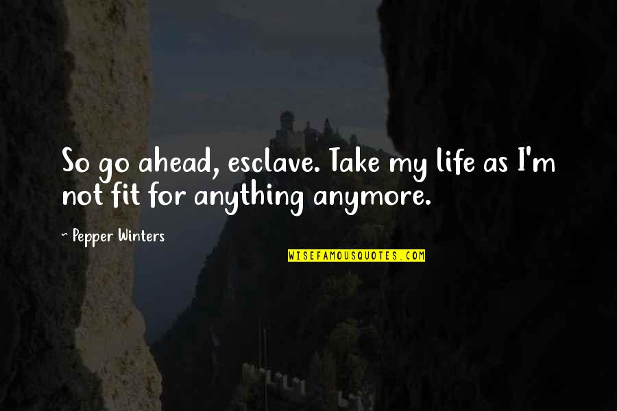 Fit Life Quotes By Pepper Winters: So go ahead, esclave. Take my life as