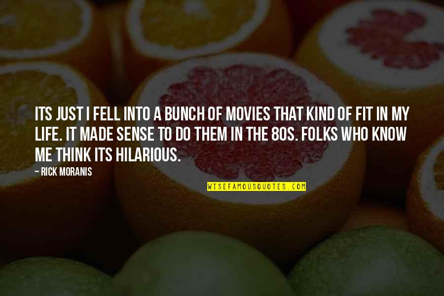 Fit Life Quotes By Rick Moranis: Its just I fell into a bunch of